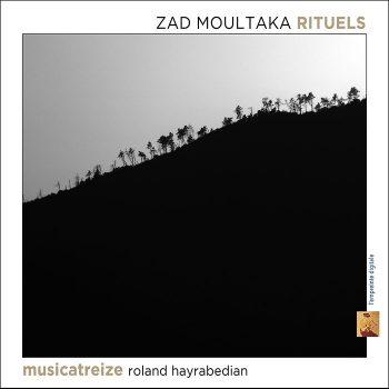 RITUELS / ZAD MOULTAKA / MUSICATREIZE